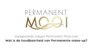 Dit is een afbeelding waarin staat geschreven Permanent Mooi, veelgestelde vragen over permanente make-up, wat is de houdbaarheid van permanente make-up?